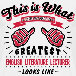 english literature lecturer worlds great - Men's T-Shirt