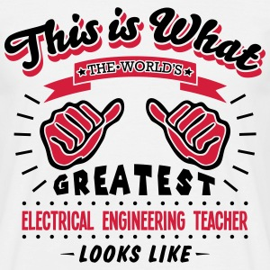 electrical engineering teacher worlds gr - Men's T-Shirt
