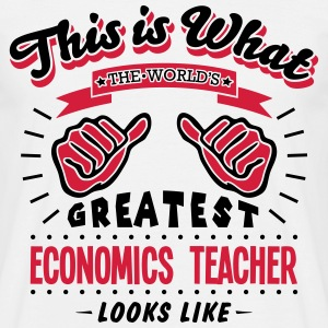 economics teacher worlds greatest looks  - Men's T-Shirt