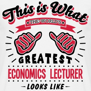 economics lecturer worlds greatest looks - Men's T-Shirt