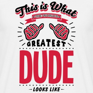 dude worlds greatest looks like - Men's T-Shirt