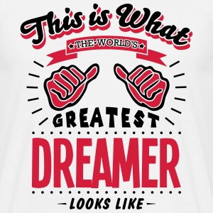 dreamer worlds greatest looks like - Men's T-Shirt