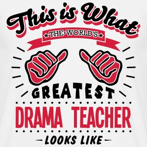 drama teacher worlds greatest looks like - Men's T-Shirt