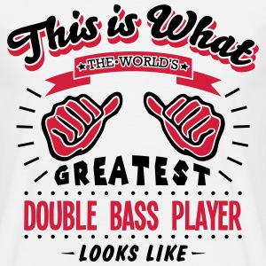 double bass player worlds greatest looks - Men's T-Shirt