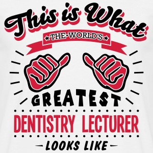 dentistry lecturer worlds greatest looks - Men's T-Shirt