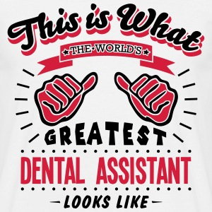 dental assistant worlds greatest looks l - Men's T-Shirt
