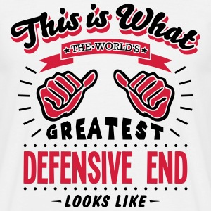 defensive end worlds greatest looks like - Men's T-Shirt