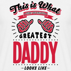 daddy worlds greatest looks like - Men's T-Shirt