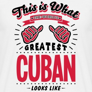 cuban  worlds greatest looks like - Men's T-Shirt