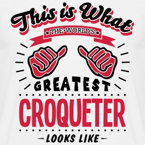 croqueter worlds greatest looks like - Men's T-Shirt