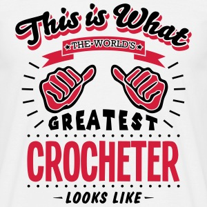 crocheter worlds greatest looks like - Men's T-Shirt