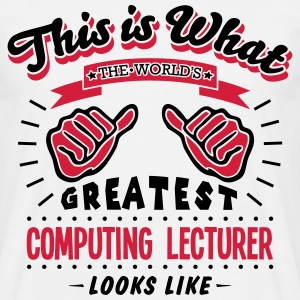 computing lecturer worlds greatest looks - Men's T-Shirt