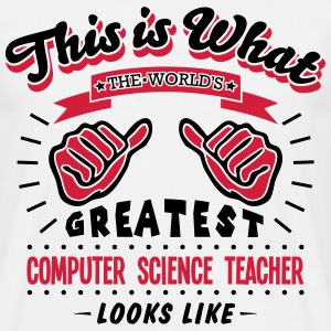 computer science teacher worlds greatest - Men's T-Shirt