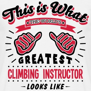 climbing instructor worlds greatest look - Men's T-Shirt