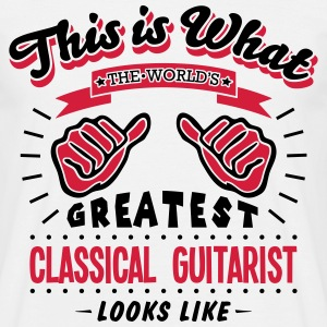 classical guitarist worlds greatest look - Men's T-Shirt