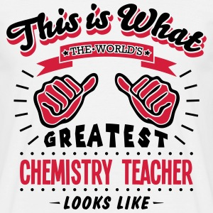 chemistry teacher worlds greatest looks  - Men's T-Shirt
