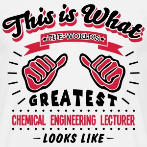 chemical engineering lecturer worlds gre - Men's T-Shirt