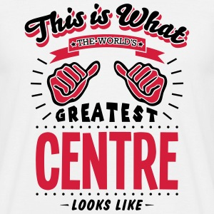 centre worlds greatest looks like - Men's T-Shirt