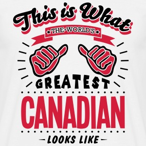 canadian worlds greatest looks like - Men's T-Shirt