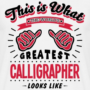 calligrapher worlds greatest looks like - Men's T-Shirt