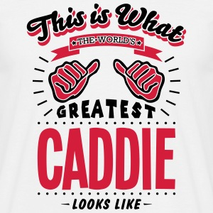 caddie worlds greatest looks like - Men's T-Shirt
