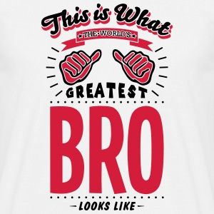 bro worlds greatest looks like - Men's T-Shirt