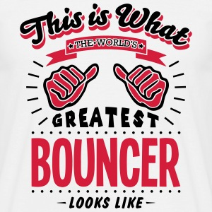 bouncer worlds greatest looks like - Men's T-Shirt