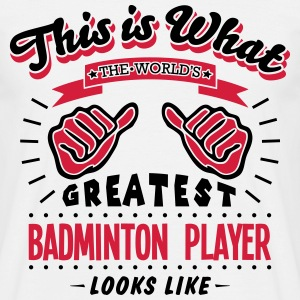 badminton player worlds greatest looks l - Men's T-Shirt