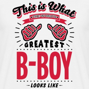 B-BOY WORLDS GREATEST LOOKS LIKE - Men's T-Shirt