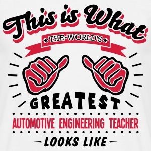 automotive engineering teacher worlds gr - Men's T-Shirt