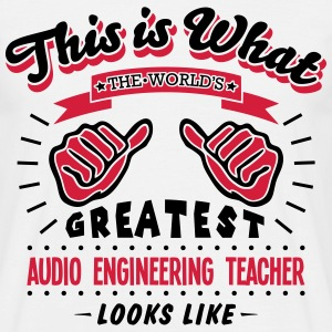 audio engineering teacher worlds greates - Men's T-Shirt