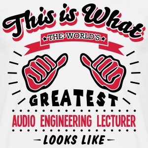 audio engineering lecturer worlds greate - Men's T-Shirt