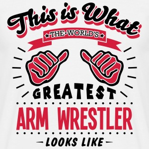 arm wrestler worlds greatest looks like - Men's T-Shirt