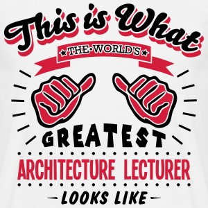 architecture lecturer worlds greatest lo - Men's T-Shirt