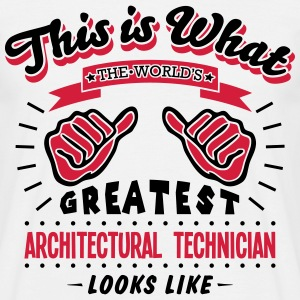 architectural technician worlds greatest - Men's T-Shirt