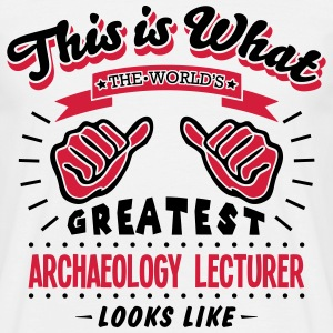 ARCHAEOLOGY LECTURER WORLDS GREATEST LOOKS LIKE - Men's T-Shirt