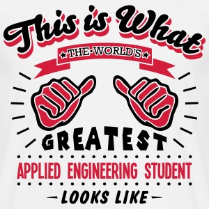 applied engineering student worlds great - Men's T-Shirt