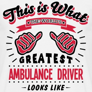 AMBULANCE DRIVER WORLDS GREATEST LOOKS LIKE - Men's T-Shirt