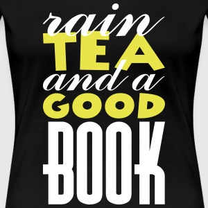 Rain, tea and a good book T-Shirts - Women's Premium T-Shirt