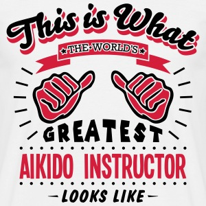 aikido instructor worlds greatest looks  - Men's T-Shirt
