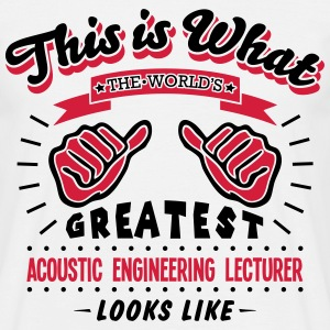 acoustic engineering lecturer worlds gre - Men's T-Shirt