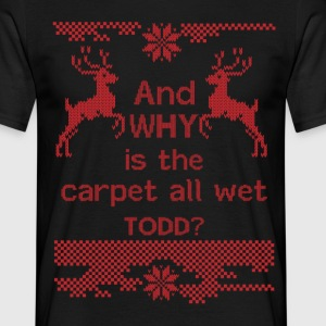 And WHY is the carpet all wet TODD? T-Shirts - Men's T-Shirt