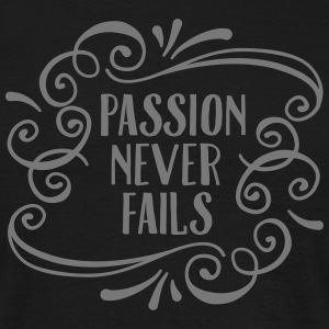 Passion Never Fails T-Shirts - Men's T-Shirt