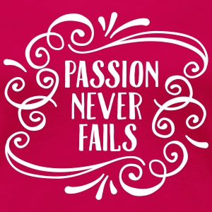 Passion Never Fails T-shirts - Vrouwen Premium T-shirt