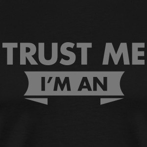 Trust Me I'm An (Your Text) T-shirts - Mannen Premium T-shirt