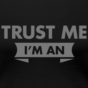 Trust Me I'm An (Your Text) T-shirts - Dame premium T-shirt
