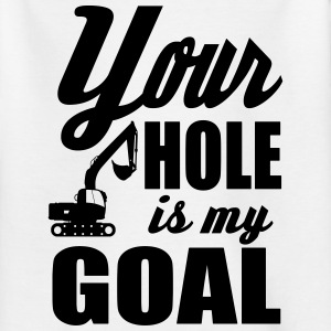 digger / power shovel: your hole is my goal Magliette - Maglietta per ragazzi