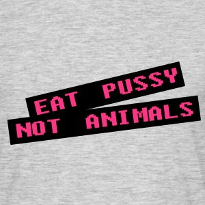 Eat pussy not animal - Vegan T-Shirts - Männer T-Shirt
