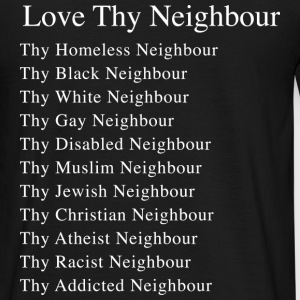 Love Thy Neighbour, tshirt - Men's T-Shirt