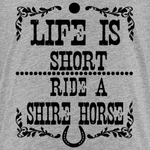 Life is short - Shire Horse T-Shirts - Teenager Premium T-Shirt